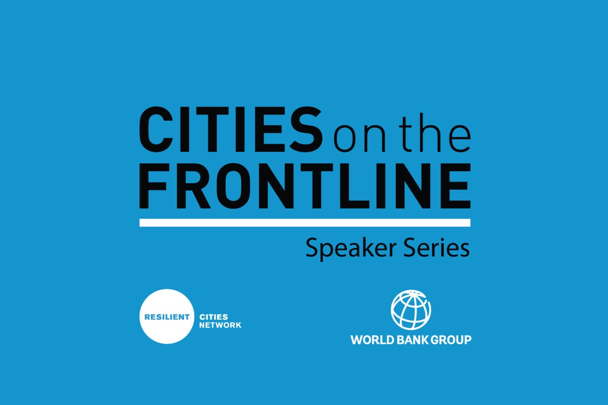 Cities on the Frontline Speaker Series, Resilient Cities Network and World Bank Group logos with blue background.