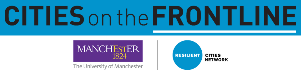 Header image with Cities on the Frontline, the University of Manchester, and the Resilient Cities Network logos.