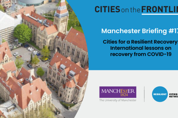 Featured image of the Manchester Briefing produced by the University of Manchester and Resilient Cities Network as part of the Cities for a Resilient Recovery program, International lessons on recovery from COVID-19.