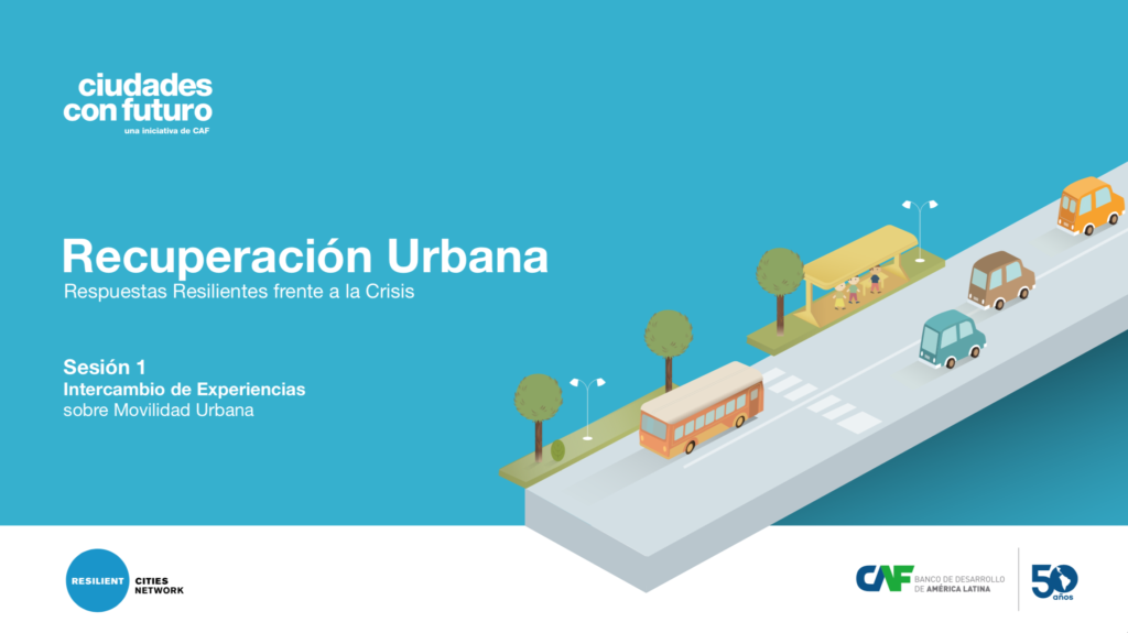 Cover image for the Regional Recovery Dialogues urban mobility session, organized by Resilient Cities Network and CAF.