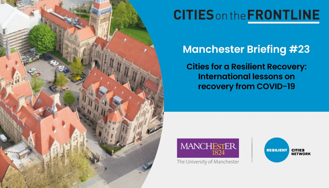 Manchester Briefing #23 – Cities for a Resilient Recovery: International lessons on recovery from COVID-19