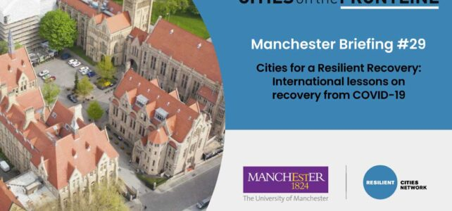 Manchester Briefing #29 – Cities for a Resilient Recovery: International Lessons on Recovery from COVID-19