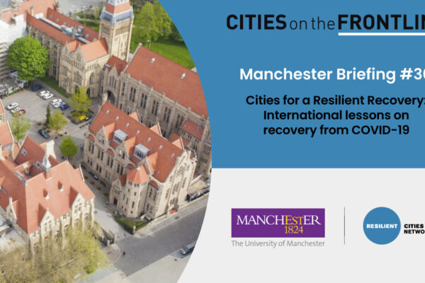 Manchester Briefing #30 – Cities for a Resilient Recovery: International Lessons on Recovery from COVID-19