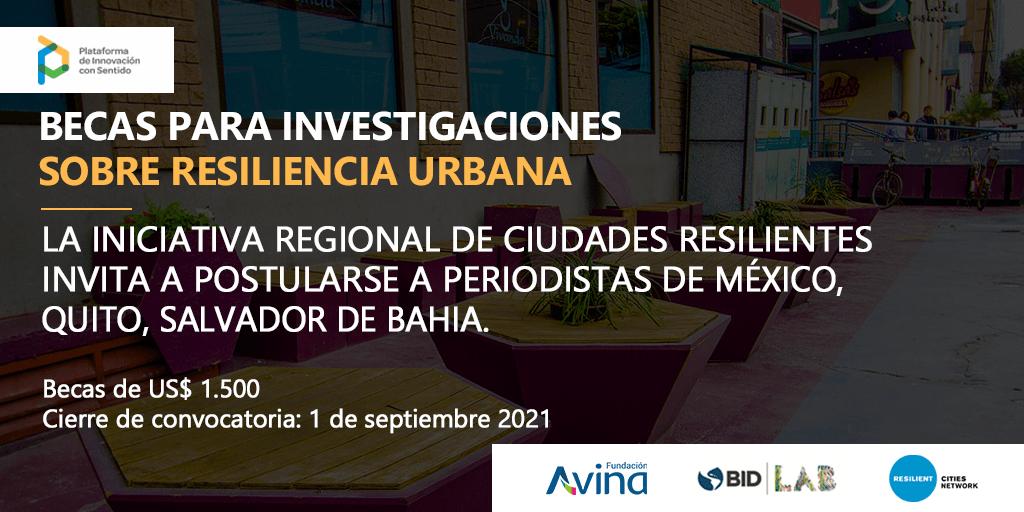 Convocatoria para Ciudad de México, Quito y Salvador de Bahía para becas de USD 1,500 para periodistas que investiguen sobre resiliencia urbana