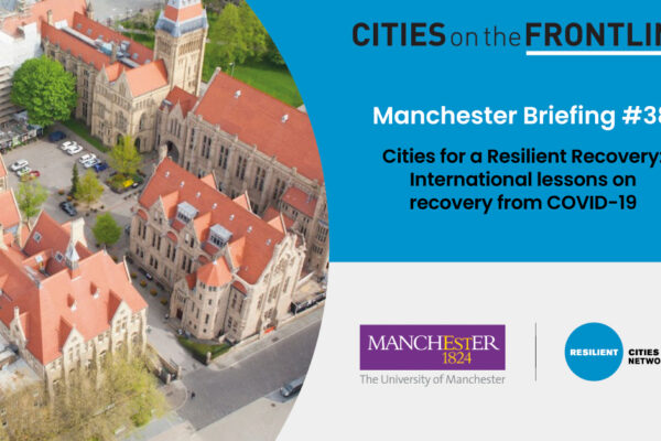 Manchester Briefing #38– Cities for a Resilient Recovery: International Lessons on Recovery from COVID-19